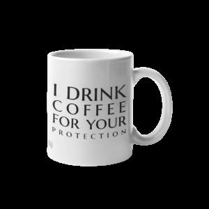 I Drink Coffee For Your Protection English Mug