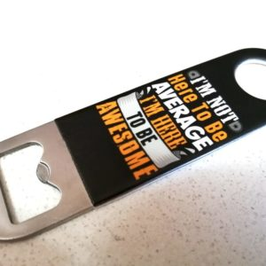 Bottle Opener – Im Not Here To Be Average